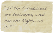 """If the foundations are destroyed, what can the Righteous do?"""